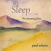 Play & Download Sleep the Dreaming Flute by Paul Adams | Napster