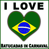 Play & Download I Love Batucadas in Carnaval by Samba Brazilian Batucada Band | Napster