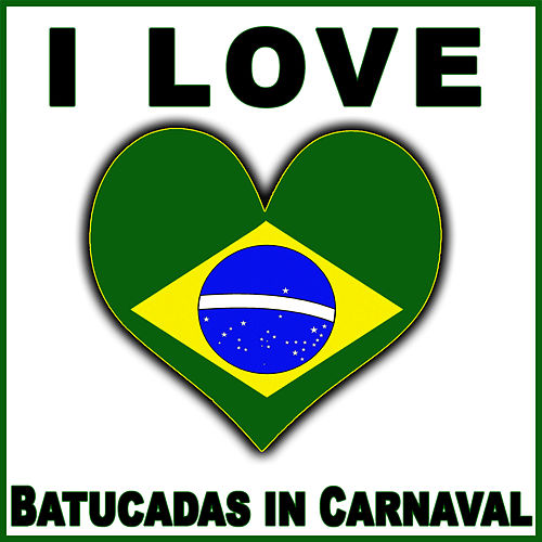 I Love Batucadas in Carnaval by Samba Brazilian Batucada Band