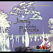 Play & Download Back to the Bayou by Jimmy and the Parrots | Napster