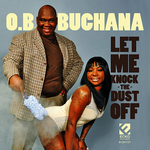 Play & Download Let Me Knock the Dust Off by O.B. Buchana | Napster