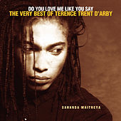 Play & Download Do You Love Me Like You Say: The Very Best Of Terence Trent D'Arby by Terence Trent D'Arby | Napster