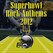 Superbowl Rock Anthems 2012 by Various Artists