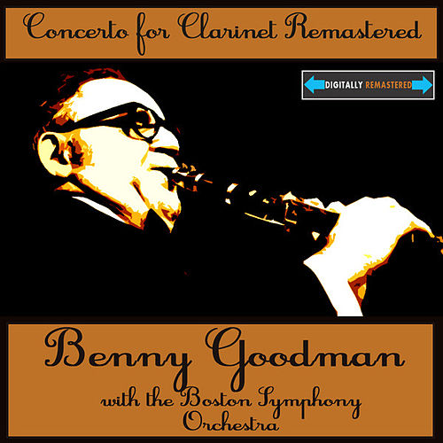 Play & Download Concerto for Clarinet Remastered by Benny Goodman | Napster