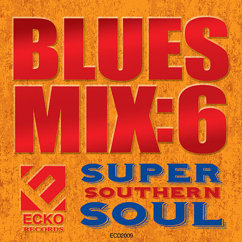 Play & Download Blues Mix, Vol. 6: Super Southern Soul by Various Artists | Napster