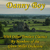 Danny Boy With Other Timeless Classics By Members of the Glenn Miller Orchestra by Glenn Miller