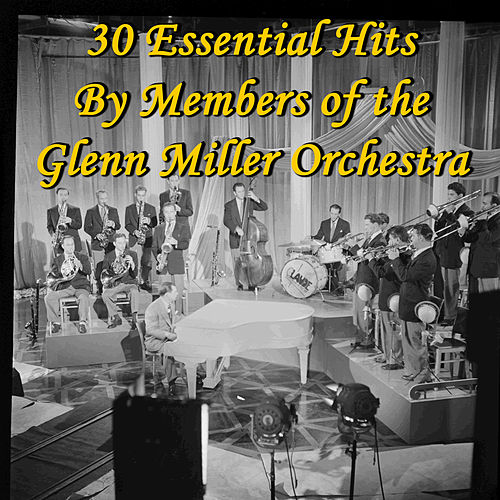 Play & Download 30 Essential Hits By Members of the Glenn Miller Orchestra by Glenn Miller | Napster