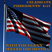 Play & Download Celebrate Presidents' Day With the Glenn Miller Orchestra by Glenn Miller | Napster