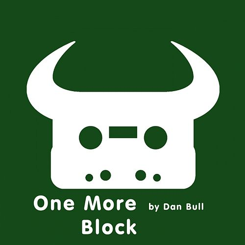 One More Block by Dan Bull