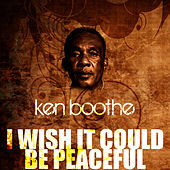 Play & Download I Wish It Could Be Peaceful by Ken Boothe | Napster
