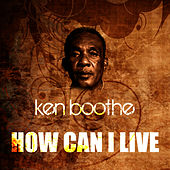 Play & Download How Can I Live by Ken Boothe | Napster