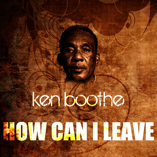Play & Download How Can I Leave by Ken Boothe | Napster