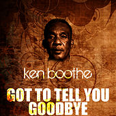 Play & Download Got To Tell You Goodbye by Ken Boothe | Napster