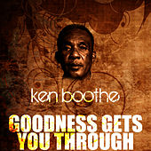 Play & Download Goodness Gets You Through by Ken Boothe | Napster