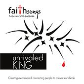 Play & Download Faithsongs: Unrivaled King by Various Artists | Napster