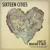 Love Is Making a Way by Sixteen Cities