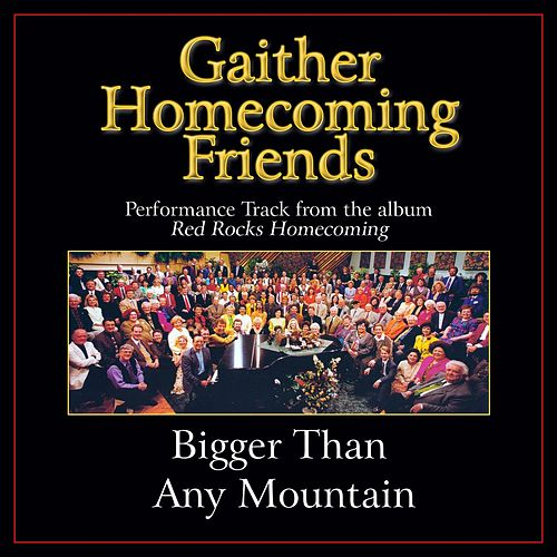 Bigger Than Any Mountain Performance Tracks by Various Artists