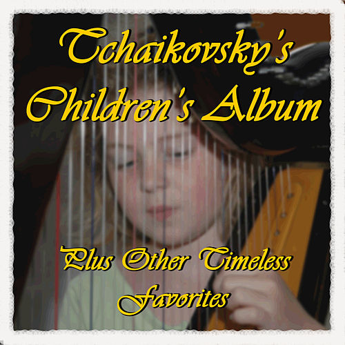 Tchaikovsky's Children's Album Plus Other Timeless Favorites by Various Artists