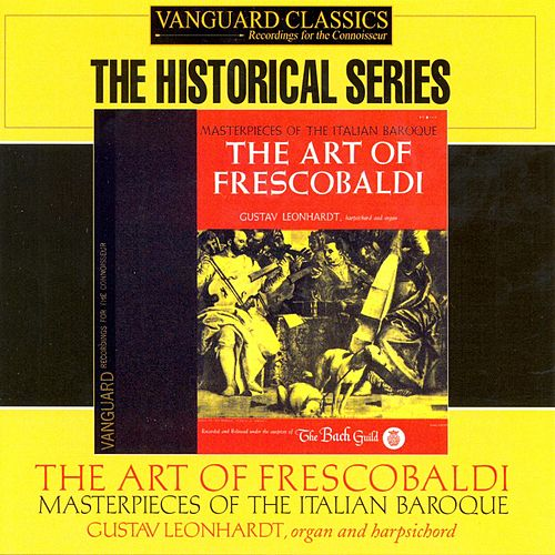 The Art of Frescobaldi: Masterpieces of the Italian Baroque by Gustav Leonhardt