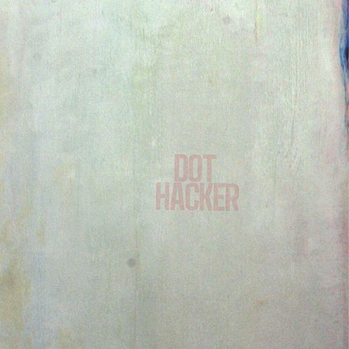Dot Hacker EP von Dot Hacker