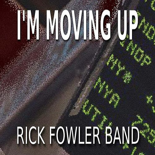 I'm Moving Up by Rick Fowler Band