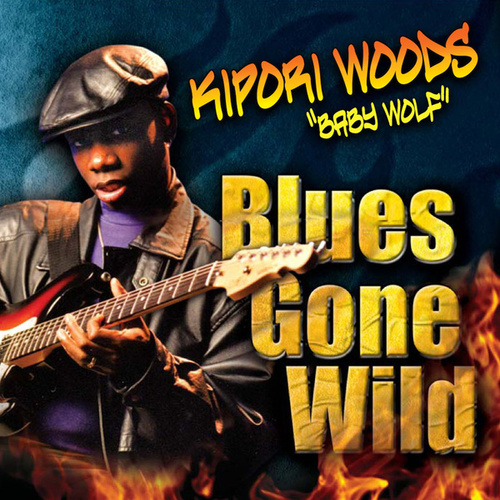 Play & Download Blues Gone Wild by Kipori Woods | Napster