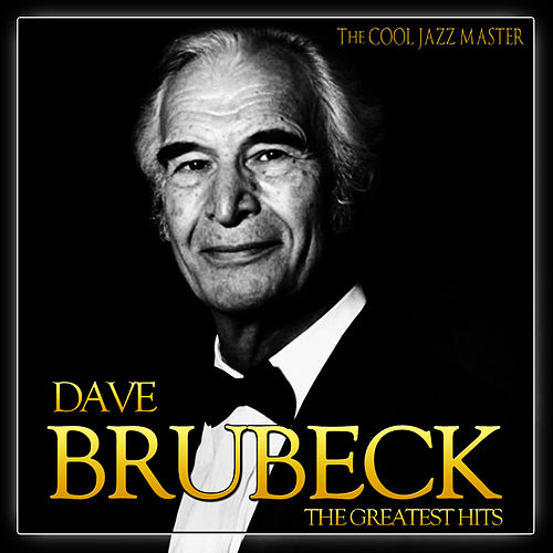 Play & Download The Greatest Hits Dave Brubeck. The Cool Jazz Master by Dave Brubeck | Napster