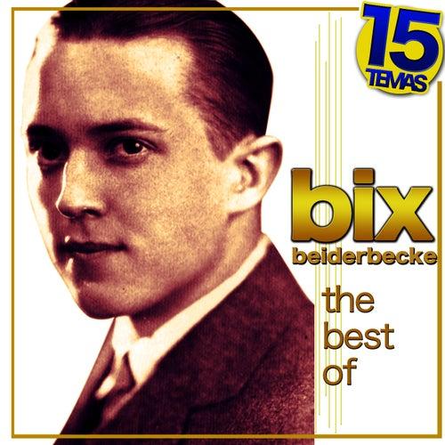 Play & Download The Best of Bix Beiderbecke. 15 Temas by Bix Beiderbecke | Napster