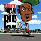 Play & Download Dream Big by Futuristic | Napster