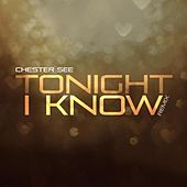 Tonight I Know (Remix) - Single by Chester See