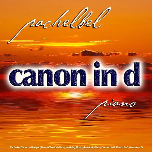 Pachelbel Canon In D Major (Piano) Classical Piano, Wedding Music, Romantic Piano, Cannon In D, Kanon In D, Kannon In D - Single by Canon In D Piano