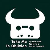 Play & Download Take Me to Oblivion (feat. Baron Samedi) by Dan Bull | Napster
