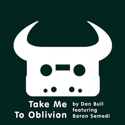 Play & Download Take Me to Oblivion (feat. Baron Samedi) by Dan Bull | Napster