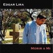 Play & Download Morir a Mi by Edgar Lira | Napster