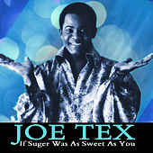 Play & Download If Suger Was As Sweet As You by Joe Tex   Napster