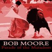 Play & Download Parade of the Matadors by Bob Moore | Napster