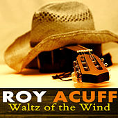 Play & Download Waltz of the Wind by Roy Acuff   Napster