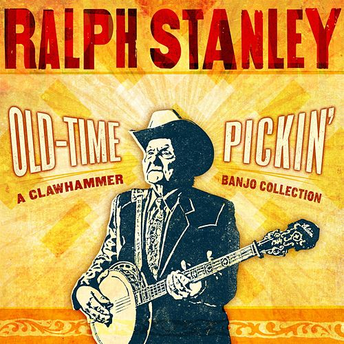 Play & Download Old-Time Pickin': A Clawhammer Banjo Collection by Ralph Stanley | Napster
