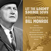 Play & Download Let The Light Shine Down: A Gospel Tribute to Bill Monroe by Various Artists | Napster