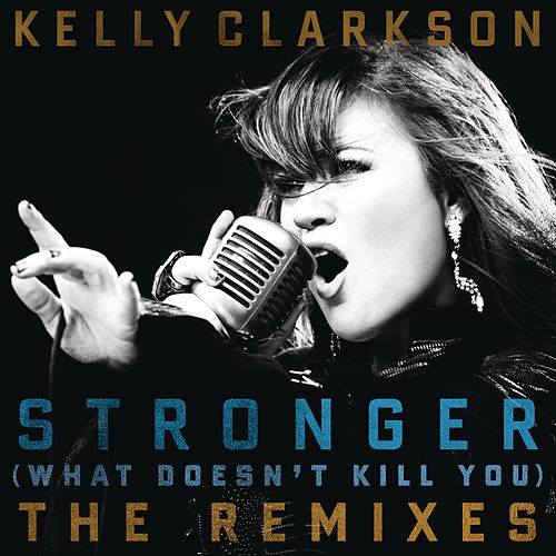 Play & Download Stronger (What Doesn't Kill You) The Remixes by Kelly Clarkson | Napster