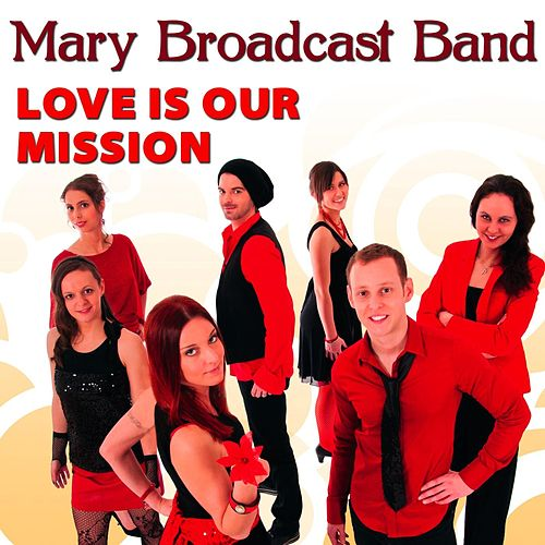 Love Is Our Mission by Mary Broadcast Band