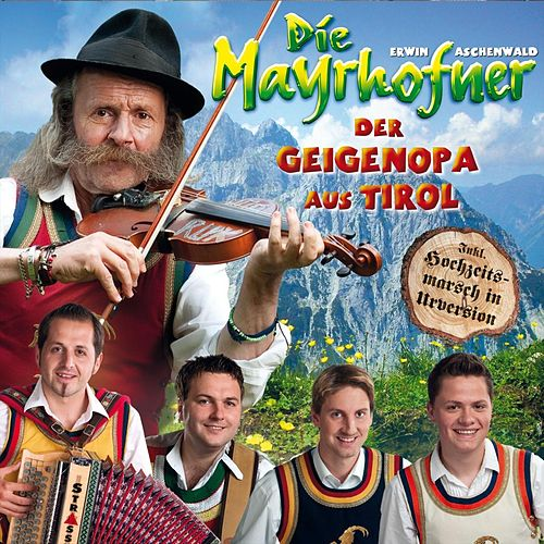 Play & Download Der Geigenopa aus Tirol by Die Mayrhofner | Napster