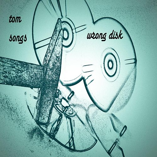 Play & Download Wrong Disk by Tom Songs | Napster