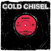 Play & Download Besides (B-sides, Bonus Tracks, Rarities) (Remastered) by Cold Chisel | Napster