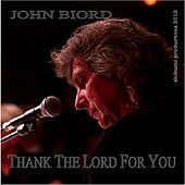 Play & Download Thank the Lord for You by John Biord | Napster