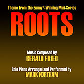 Play & Download Roots - Main Theme from the Mini-Series (Gerald Fried) by Mark Northam | Napster
