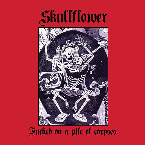 Play & Download Fucked On A Pile Of Corpses by Skullflower | Napster
