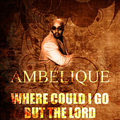 Play & Download Where Could I Go But The Lord by Ambelique | Napster