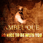 Play & Download So Nice To Be With You by Ambelique | Napster