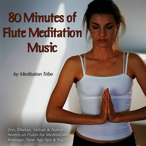 Play & Download 80 Minutes Of Flute Meditation Music (Zen, Tibetan & Native American Flutes for Meditation, Massage, New Age, Spa & Reiki) by Meditation Tribe | Napster